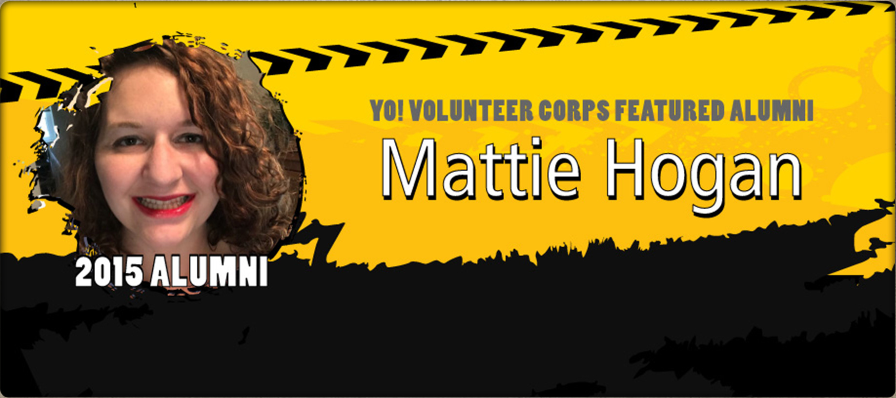 Banner of YO! Volunteer Corps Featured Alumni Mattie Hogan. 2015 Alumni.