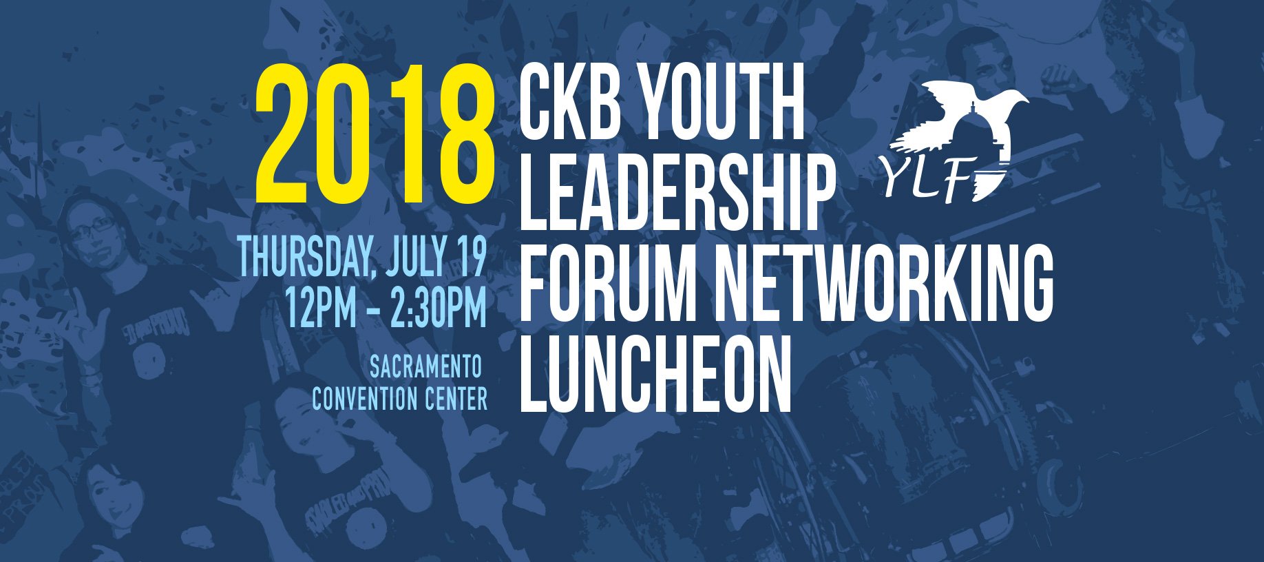 Banner of Banner of 2018 CKB Youth Leadership Forum Networking Luncheon. Thursday, July 19 - 12pm to 2:30pm. Sacramento Convention Center.