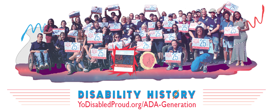 Image of a large group of people holding up ADA25 signs. Bottom reads Disability History. YoDisabledProud.org/ADA-Generation